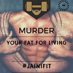 """MURDER your FAT for LIVING"" ‪#‎jainifit‬ #6 ‪#‎mcm‬ ‪#‎wcw‬ ‪#‎fitfam‬ ‪#‎fitspo‬ ‪#‎fitness‬ ‪#‎gymtime‬ ‪#‎gainz‬ ‪#‎workout‬ ‪#‎getstrong‬ ‪#‎getfit‬ ‪#‎justdoit‬ ‪#‎bodybuilding‬ ‪#‎gym‬ ‪#‎cardio‬ ‪#‎ripped‬ ‪#‎beachbody‬ ‪#‎shredded‬ ‪#‎abs‬ ‪#‎sixpacks‬ ‪#‎muscle‬ ‪#‎wod‬ ‪#‎aesthetic‬ ‪#‎healthy‬ ‪#‎cleaneating‬ ‪#‎organic‬ ‪#‎foodporn‬ ‪#‎protein‬"