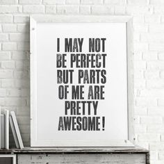 I may not be perfect but parts of me are pretty awesome http://www.amazon.com/dp/B016N17HY6  motivationmonday print inspirational black white poster motivational quote inspiring gratitude word art bedroom beauty happiness success motivate inspire