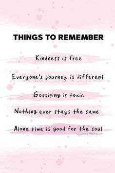 Things to remember pastel pink: Kindness is free Everyone's journey is different Gossiping is toxic Nothing ever stays the same Alone time is good for the soul. Life advice for mental health and wellness. Personal development graphic design by miss mental Self Love Quotes, Quotes To Live By, Best Quotes, Alone Time Quotes, Quotes On Life Journey, Keep Quiet Quotes, Good Things Quotes, Be Kind To Yourself Quotes, Good Person Quotes