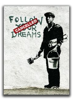 "... ""Follow Your Dreams"" banksy"