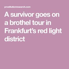 A survivor goes on a brothel tour in Frankfurt's red light district Red Light District, Know The Truth, Frankfurt, To Go, Germany, Blog, Austria, Blogging, Deutsch