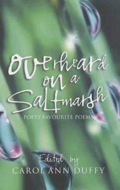 Overheard on a Saltmarsh: Poets' Favourite Poems (Young Picador): Amazon.co.uk: Carol Ann Duffy: 9780330415569: Books