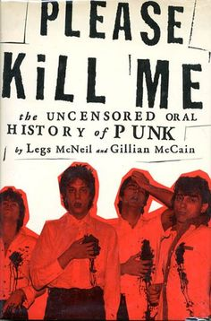 Please Kill Me: The Uncensored Oral History of Punk, Legs McNeil  No one has ever gotten bored sitting around drinking whiskey and talking about punk.