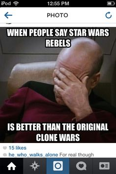 Don't get me wrong I love rebels......but it just ain't the same........I miss Rex and Cody and Fives and Ahsoka and Echo and Waxer and Hondo and Boil and Anakin and Hardcase.... OK! I MISS EVERYTHING ABOUT THE ORIGIONAL CLONE WARS!!!!! *cries*