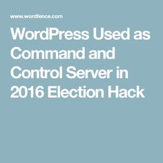WordPress Used as Command and Control Server in 2016 Election Hack