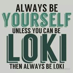 Loki ~ Always be yourself...
