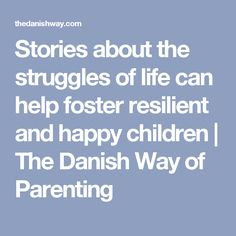 Stories about the struggles of life can help foster resilient and happy children | The Danish Way of Parenting