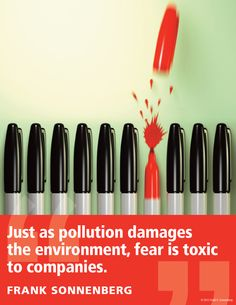 """""""Just as pollution damages the environment, fear is toxic to companies."""" ~ Frank Sonnenberg www.FrankSonnenbergOnline.com"""