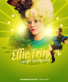 Effie Trinket. Love her. My bgf said he wouldn't have cared if Effie died. I got mad and him and slapped him.