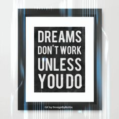 DesignByNettis: Motivational Quotes for Life ♥ Quote for You this morning: Dreams don´t Work Unless You Do . ♥ #quote #quotes #motivational #motivation #designbynettis #gif #artgif #quotegif #words #justsaying