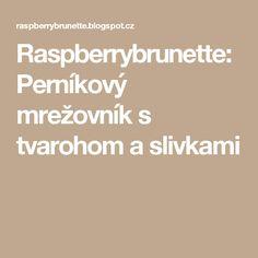 Raspberrybrunette: Perníkový mrežovník s tvarohom a slivkami