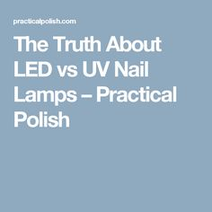The Truth About LED vs UV Nail Lamps – Practical Polish