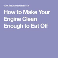 How to Make Your Engine Clean Enough to Eat Off