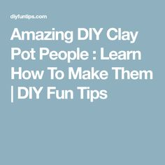Amazing DIY Clay Pot People : Learn How To Make Them | DIY Fun Tips