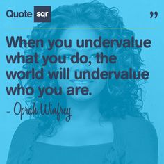 When you undervalue what you do, the world will undervalue who you are. - Oprah Winfrey #quotesqr #quotes #inspirationalquotes