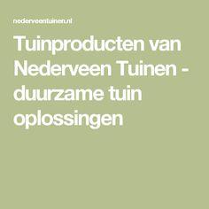 Tuinproducten van Nederveen Tuinen - duurzame tuin oplossingen