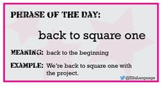 Phrase: back to square one