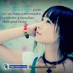 Sólo hay una regla para ser un buen conversador - aprender a escuchar. Christopher Morley.  http://selvv.com/comunicacion-eficaz
