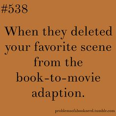 19 Problems Only Book Nerds Understand: When they deleted your favourite scene from the book-to-movie adaptation. Percy Jackson tfios divergent I think basically every movie I Love Books, Good Books, Books To Read, My Books, Book Nerd Problems, Bookworm Problems, Fangirl Problems, Reader Problems, Book Memes