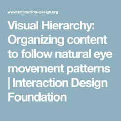 Understand how the human eye processes them, and find yourself better able to arrange your elements. Interaction Design Foundation, Visual Hierarchy, Organizing, Organization, Human Eye, Natural Eyes, Interactive Design, Content, Patterns