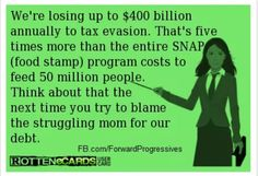 And the BIGGEST Tax Evaders of all are the Corporations that not only pay little or NO TAXES. They then GET SUBSIDIES from OUR TAX DOLLARS. WTF.