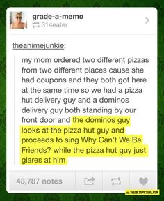 lol at least the domino's guy has a sense of humor Ft Tumblr, Haha, All Meme, Funny Tumblr Posts, Have A Laugh, Funny Stories, Laughing So Hard, Just For Laughs, Laugh Out Loud