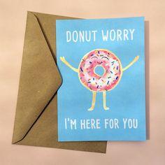 The Gentlewoman - Donut Card, Pun Card, Funny Encouragement Card, Sympathy Card, Get Well Soon Card, Friendship Card, Sad Card, Card for Friend, Breakup Card https://www.etsy.com/au/listing/253541681/donut-card-pun-card-funny-encouragement?ref=shop_home_active_2