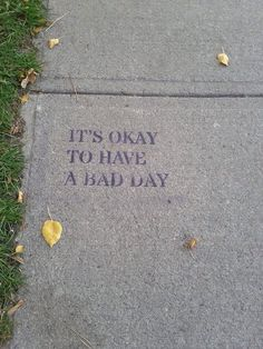 It's okay to have a bad day. Motivacional Quotes, Mood Quotes, Positive Quotes, Life Quotes, Daily Quotes, The Words, Pretty Words, Beautiful Words, Street Quotes