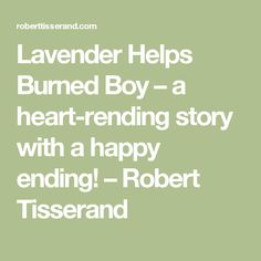Lavender Helps Burned Boy – a heart-rending story with a happy ending! – Robert Tisserand