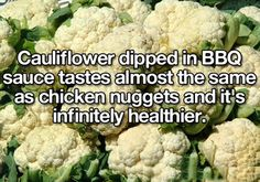 Healthy tip: dip cauliflower in BBQ sauce Oh really? I don't know about this! lol