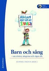 Barn och sång : om rösten, sångerna och vägen dit