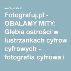 Fotografuj.pl - OBALAMY MITY: Głębia ostrości w lustrzankach cyfrowych - fotografia cyfrowa i analogowa, edycja obrazu, pojęcia i techniki fotograficzne, recenzje, testy aparatów