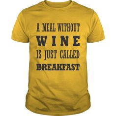 A Meal Without Wine Is Just Called Breakfast T-Shirts, Hoodies. BUY IT NOW ==►…