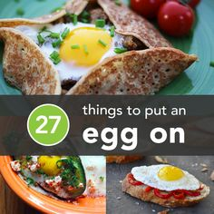 27 Things You Should Put an Egg On (or Inside) Posted 10/14/2013, by Kate Morin