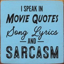I Speak In Movie Quotes, Song Lyrics, And Sarcasm Wooden Sign