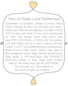 Good advise for all the new moms in my life and a refresher for myself and veteran moms!   Love Motherhood, the rewards far out weigh the struggles:)