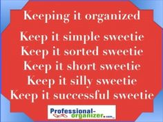Keeping organized is a matter of keeping it simple. Keep it simple, short, silly and successful to start and stay organized.
