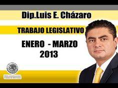 TRABAJO LEGISLATIVO - Dip. Luis E. Cházaro - Enero - Marzo 2013 - YouTube
