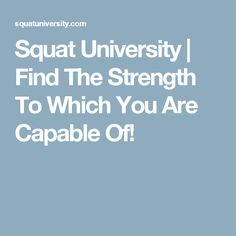Squat University | Find The Strength To Which You Are Capable Of!
