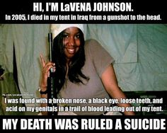 LaVena Lynn Johnson - (July 27, 1985 – July 19, 2005). After the Army determined her death to be a suicide, her father demanded a second autopsy...which told a very different story.