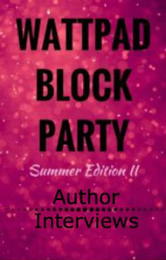 Welcome to the Wattpad Block Party - Summer Edition II! Wattpad Authors, Block Party, Summer Parties, How To Find Out, Interview, Writing, A Letter, Writing Process