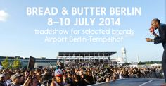 Ready – Steady – Goal:  BREAD & BUTTER – tradeshow for selected brands is kicking-off the summer season!   http://www.breadandbutter.com/