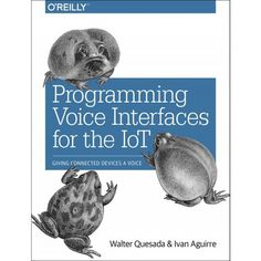 Programming Voice Interfaces: Giving Connected Devices a Voice It Field, Web Design, Deep Learning, Computer Science, Arduino, Programming, The Voice, Pdf, Books