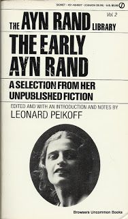Rand, Ayn, and Leonard Peikoff. The Early Ayn Rand: A Selection from Her Unpublished Fiction. New York: New American Library, 1984. Print. Paperback.. The Ayn Rand Library Volume 2