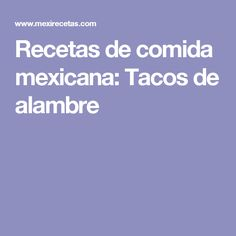 Recetas de comida mexicana: Tacos de alambre