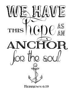 """For the """"sea glass"""" wall? Free printable Bible verses artwork we have this hope as an anchor Hebrews Anchor Bible Verses, Anchor Quotes, Printable Bible Verses, Scripture Art, Bible Art, Scripture Journal, Art Journaling, Worship Scripture, Prayer Journals"""