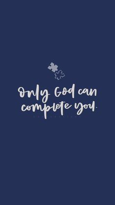 Only God can complete you. Bible Verses Quotes, Jesus Quotes, Encouragement Quotes, Faith Quotes, Spiritual Encouragement, Hurt Quotes, Bible Verse Wallpaper, Jesus Wallpaper, Quotes About God