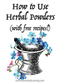 How to Make Herbal Powders - with Free Recipes!