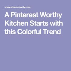 A Pinterest Worthy Kitchen Starts with this Colorful Trend