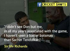 Words by the great sir viv richards by whom sachin was inspired